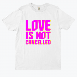 Love is not cancelled t-shirt in white